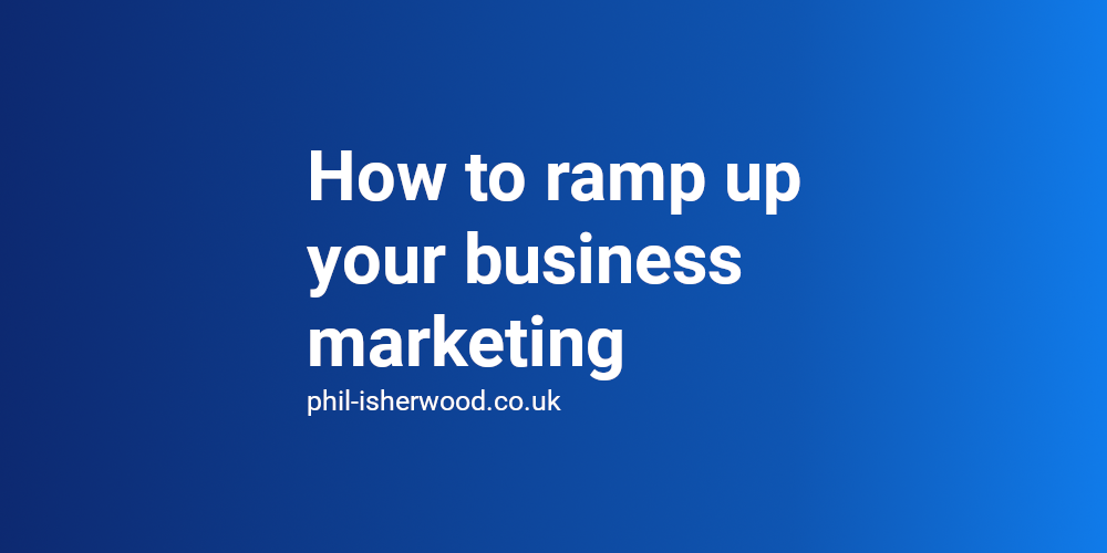 How to ramp up your business marketing when the UK lockdown is eased